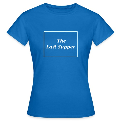 The Last Supper Leonardo Da Vinci Renaissance - Frauen T-Shirt