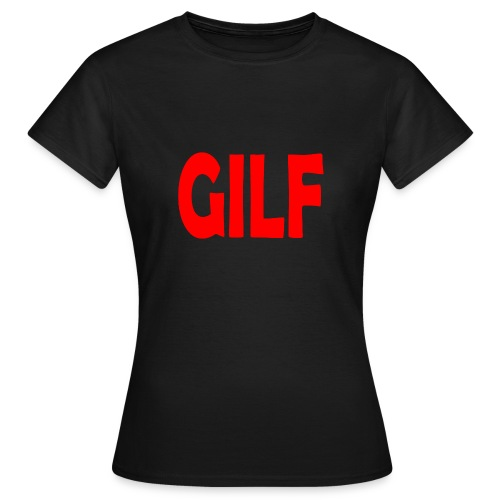 GILF - Women's T-Shirt