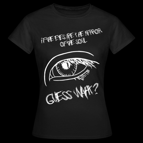 If eyes are the mirror of the soul - Women's T-Shirt