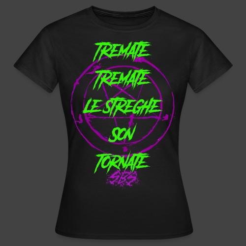 SBS Tremate Tremate Le Streghe son Tornate - Maglietta da donna