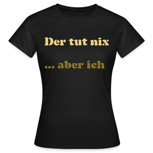 Der tut nix/was - Frauen T-Shirt