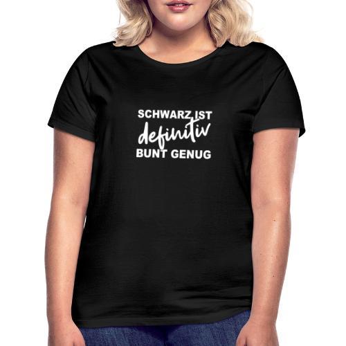 SCHWARZ IST definitiv BUNT GENUG - Frauen T-Shirt