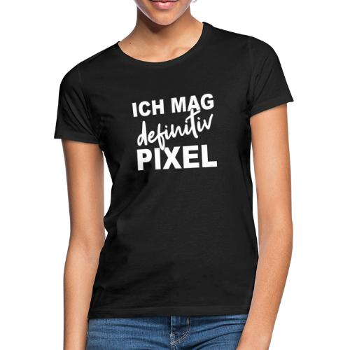 ICH MAG definitiv PIXEL - Frauen T-Shirt