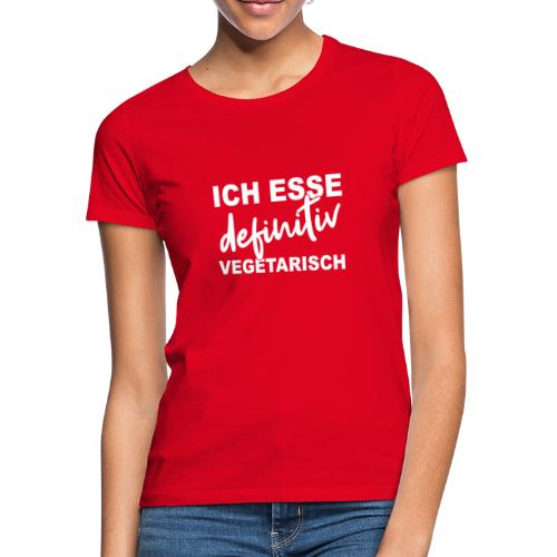 ICH ESSE definitiv VEGETARISCH - Frauen T-Shirt