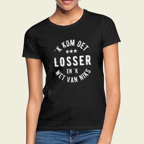 'k kom oet Losser en 'k wet van niks - Vrouwen T-shirt