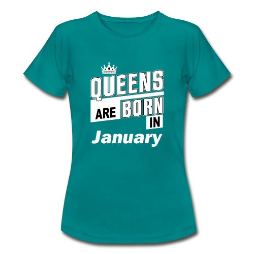 QUEENS ARE BORN IN JANUARY - Frauen T-Shirt