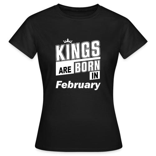 KINGS ARE BORN IN FEBRUARY - Frauen T-Shirt