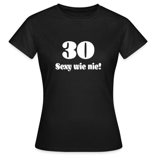 30 Sexy wie nie (30. Geburtstag) - Frauen T-Shirt