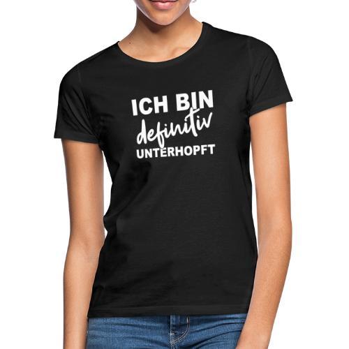 ICH BIN definitiv UNTERHOPFT - Frauen T-Shirt
