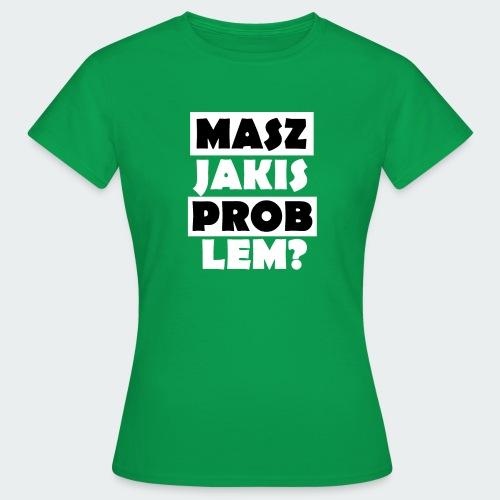 Koszulka Damska Premium PROBLEM? - Koszulka damska