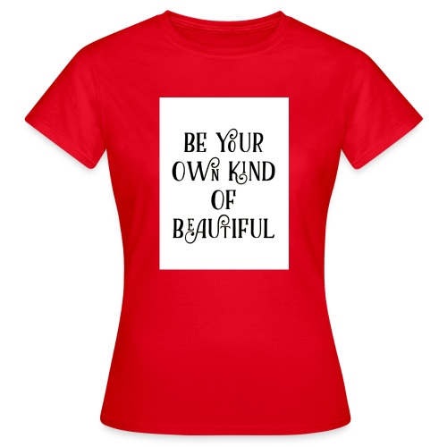 Be your own kind of beautiful - Women's T-Shirt