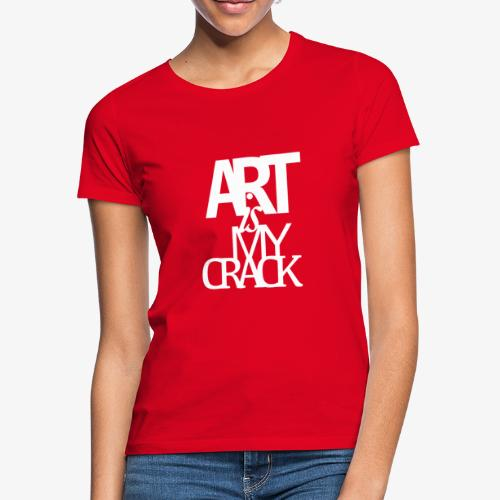 ART is my Crack - Maglietta da donna