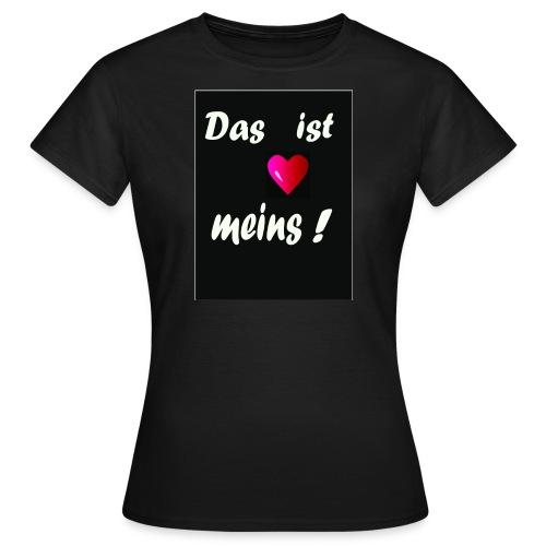 Das ist meins ! - Frauen T-Shirt