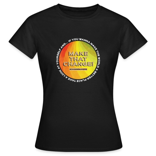 'MAKE THAT CHANGE' World Slogan - Women's T-Shirt