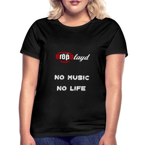 dropblayd Merch - No Music No Life - Frauen T-Shirt