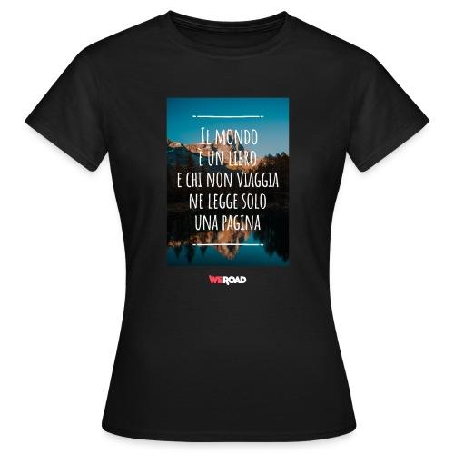 Il mondo è un libro e chi non viaggia... - Maglietta da donna