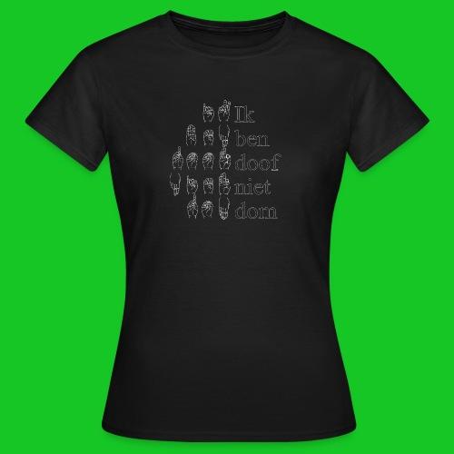 Ik ben doof niet dom - Vrouwen T-shirt