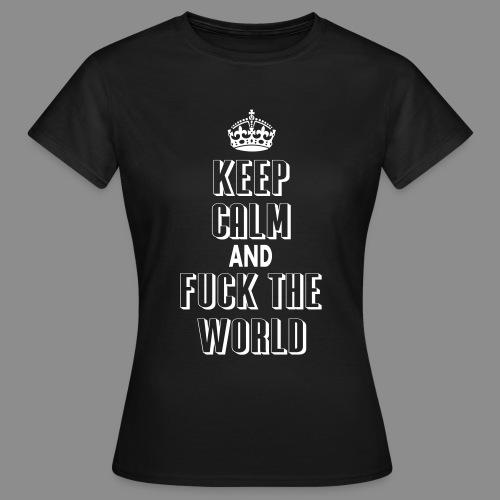 keep calm and fuck the world - Camiseta mujer
