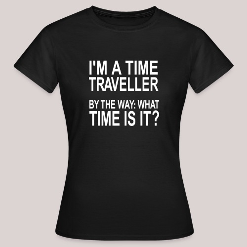 I'm a time traveller 2 - Frauen T-Shirt