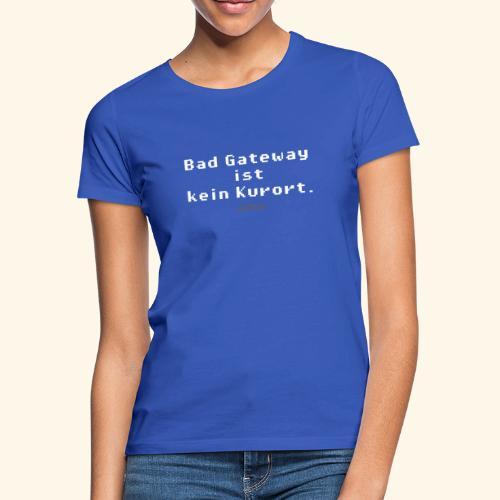 Geek T Shirt Bad Gateway für Admins & IT Nerds - Frauen T-Shirt