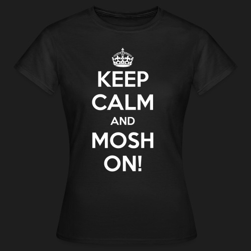 KEEP CALM AND MOSH ON! - Maglietta da donna