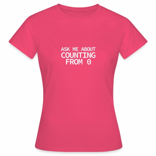 Counting From 0 - Programmer's Tee - Women's T-Shirt
