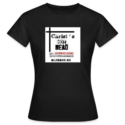 Christ's Not Dead - T-shirt Femme