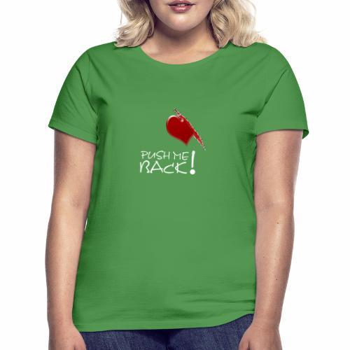 Herzschmerz, Push Me Back, Fake Wunde, Liebe - Frauen T-Shirt