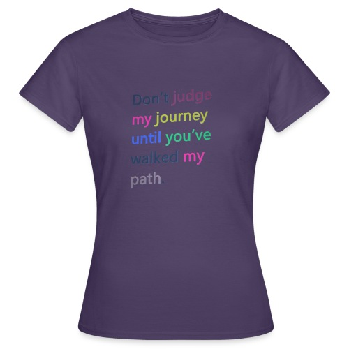 Dont judge my journey until you've walked my path - Women's T-Shirt