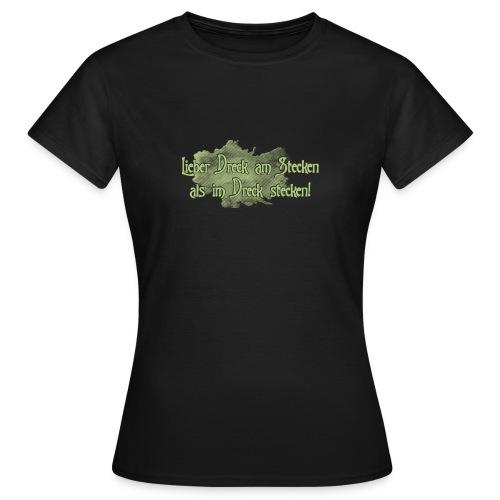 Lieber Dreck am Stecken als im Dreck stecken - Frauen T-Shirt