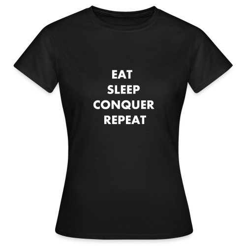 EAT SLEEP CONQUER REPEAT - T-shirt Femme