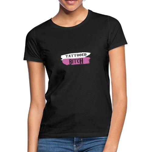 Tattooed Bitch 1 - Frauen T-Shirt
