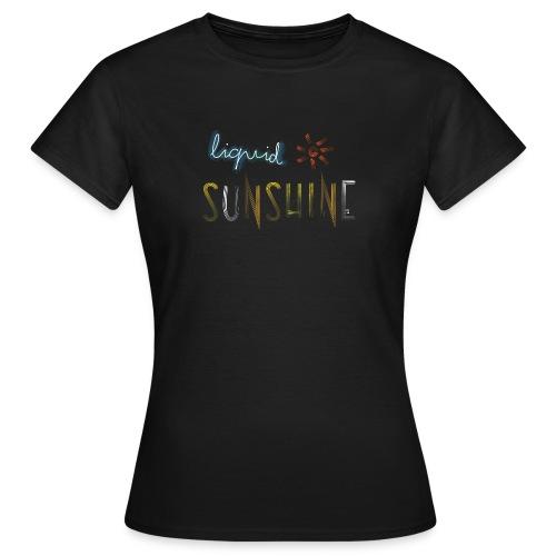 Liquid Sunshine für Regenwetter - Frauen T-Shirt