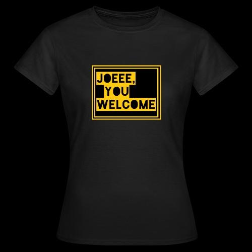Joeee, you welcome - Vrouwen T-shirt