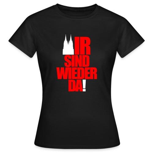 WIR SIND WIEDER DA! - Frauen T-Shirt