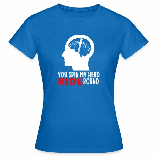 You spin my Head RIDE Round - ParkTube Shirt - Frauen T-Shirt