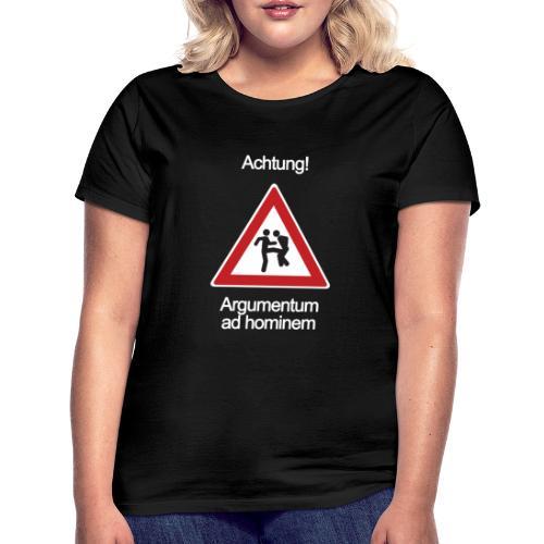 Achtung! Argumentum ad hominem - Frauen T-Shirt