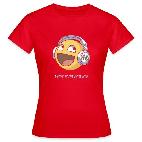 Not Even Once - Women's T-Shirt