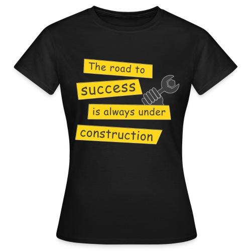Der Weg zum Erfolg ist immer im Bau - Frauen T-Shirt