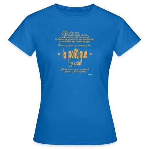 Quand je suis bourré, la politique, j'y crois ! - T-shirt Femme