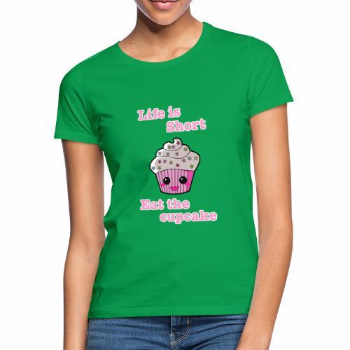 Life is short eat the cupcake - Women's T-Shirt