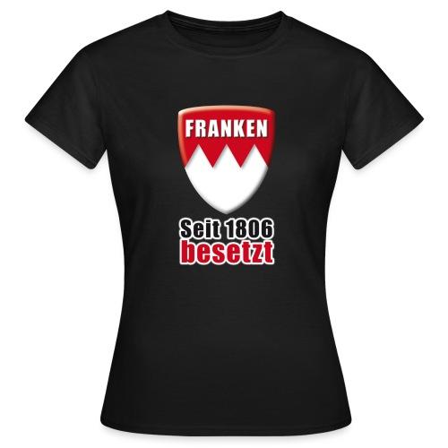 Franken - Seit 1806 besetzt! - Frauen T-Shirt