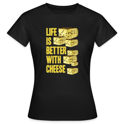 life´s better with cheese - Frauen T-Shirt