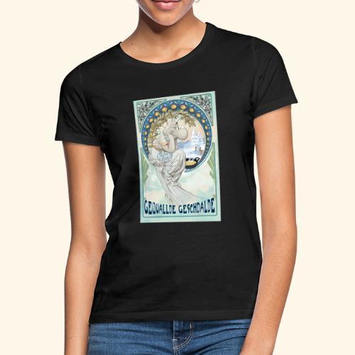 Gequallde Geschdalde - Frauen T-Shirt
