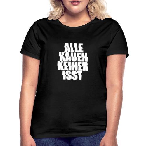 alle kauen keiner isst Techno Rave Festival Spruch - Frauen T-Shirt