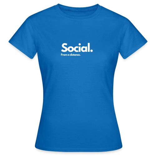 COVID Corona Collection - Social from a distance. - Women's T-Shirt