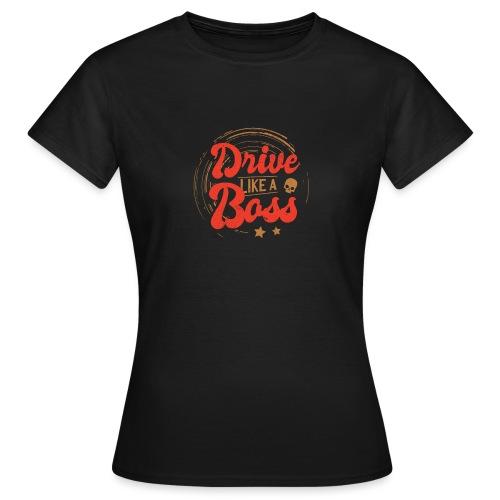 Drive Like a Boss I Geschenkidee Rennfahrer Kostüm - Frauen T-Shirt