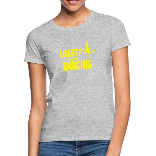 HBlibertyislikedancing - Frauen T-Shirt