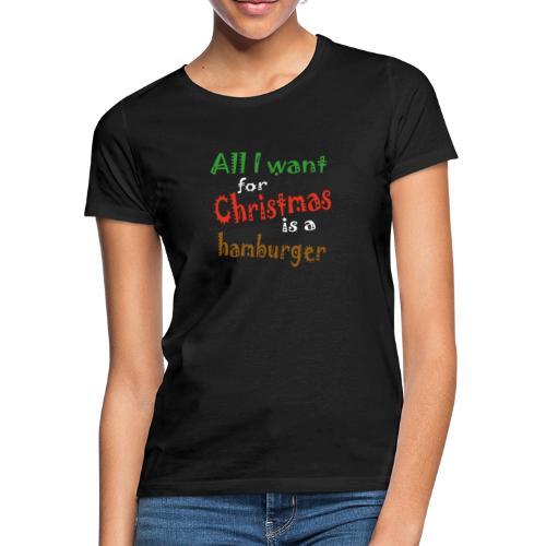 Al wat ik wil voor kerstmis is een hamburger - Vrouwen T-shirt