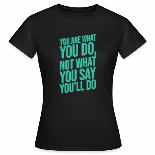 YOU ARE WHAT YOU DO - 3D - Women's T-Shirt